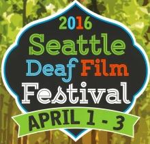 Seattle Deaf Film Festival 2016 April 1-3